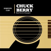 How You've Changed — Chuck Berry