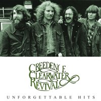 Unforgettable Hits. Creedence Clearwater Revival — Creedence Clearwater Revival