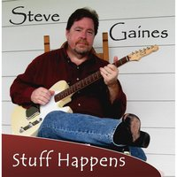 Stuff Happens — Steve Gaines