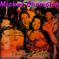 Two Faced Daddy — Mickey Champion