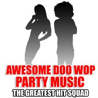 Awesome Doo Wop Party Music — The Greatest Hit Squad