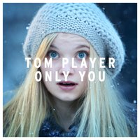 Only You — Tom Player