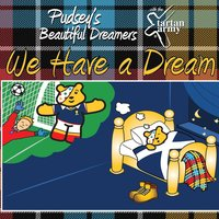 We Have A Dream (The Hampden Roar) — Pudsey's Beautiful Dreamers With the Tartan Army