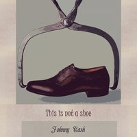 This Is Not A Shoe — Johnny Cash