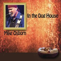 In the Dog House — Mike Osborn