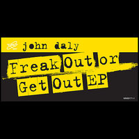 Freak Out or Get Out EP — John Daly