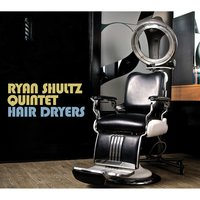 Hair Dryers — Ryan Shultz Quintet