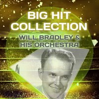 Big Hit Collection — Will Bradley & His Orchestra