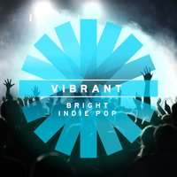 Vibrant: Bright Indie Pop — Emily Taylor, Robert Bagshaw, Ray Dixie, Robert Bagshaw|Emily Taylor