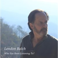 Who You Been Listening To? — Lendon Balch