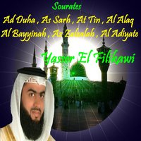 Sourates Ad Duha , As Sarh , At Tin , Al Alaq , Al Bayyinah , Az Zalzalah , Al Adiyate — Yasser El Filikawi