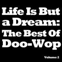 Life Is but a Dream: The Best of Doo-Wop, Vol. 2 — сборник