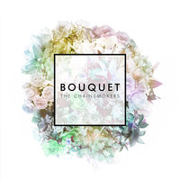Bouquet — The Chainsmokers