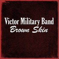 Brown Skin — Victor Military Band