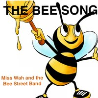 The Bee Song — The Bee Street Band, Miss Wah, Miss Wah, The Bee Street Band