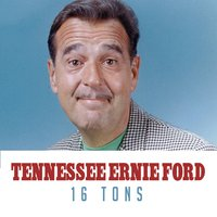 16 Tons — Tennessee Ernie Ford