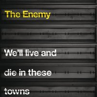 We'll Live and Die In These Towns — The Enemy UK