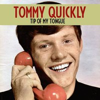 Tip of My Tongue — Tommy Quickly