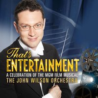 That's Entertainment: A Celebration of the MGM Film Musical — John Wilson, The John Wilson Orchestra