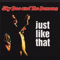 Just Like That — Sky Dee and The Demons