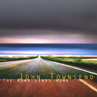 The Road Leads Home — John Townsend