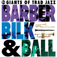 Barber Bilk and Ball — Chris Barber, Acker Bilk, Kenny Ball