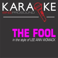 The Fool (In the Style of Lee Ann Womack) — Karaoke