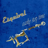 Easily Stop Time — ESQUIVEL