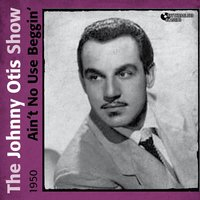 Ain't No Use Beggin' — The Johnny Otis Show