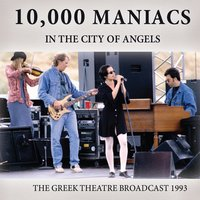 In the City of Angels — 10,000 Maniacs