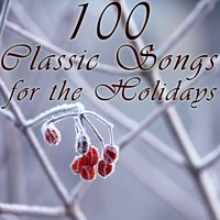 100 Classic Songs For The Holidays — Christmas Music Experts