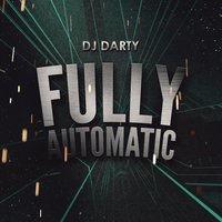 Fully Automatic — DJ Darty