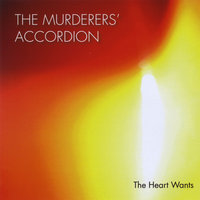 The Heart Wants — The Murderers' Accordion