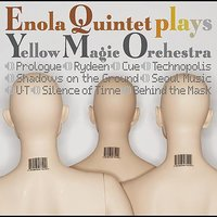 ENOLA QUINTET PLAYS YWLLOW MAGIC ORCHESTRA — Peter Barakan, ENOLA QUINTET