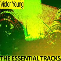 The Essential Tracks — Victor Young