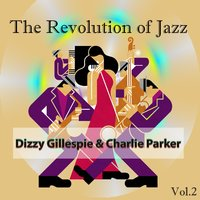 The Revolution of Jazz, Dizzy Gillespie & Charlie Parker Vol. 2 — Dizzy Gillespie, Charlie Parker