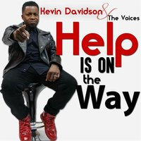 Help Is on the Way — Kevin Davidson & The Voices