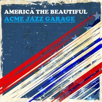 America the Beautiful — Acme Jazz Garage
