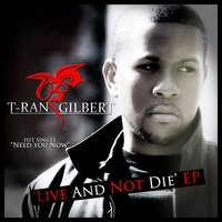 Live and Not Die EP — T-Ran Gilbert