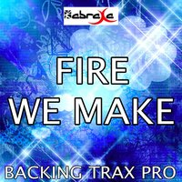 Fire We Make — Backing Trax Pro