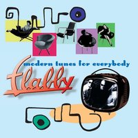 Modern Tunes For Everybody — Flabby