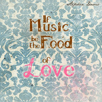 If Music Be The Food Of Love — Stephen Davis