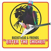 Enter The Chicken — Buckethead & Friends
