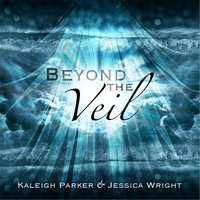 Beyond the Veil — Kaleigh Parker & Jessica Wright