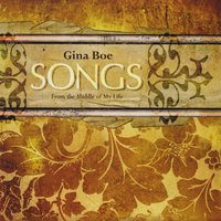 Songs From the Middle of My Life — Gina Boe