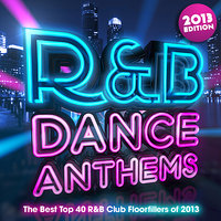 R & B Dance Anthems 2013 - The Best Top 40 RnB Club Floorfillers for 2013 - Perfect R and B Trax for Partying & Workout — R & B Chartstars