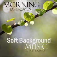 Soft Background Music - Acoustic Guitar - Morning Has Broken — Soft Background Music