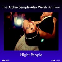 Night People — The Archie Semple-Alex Welsh Big Four