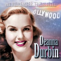 We Remember Them Well: Deanna Durbin — Deanna Durbin