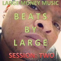 Beats By Large: Session Two — Large Money Music